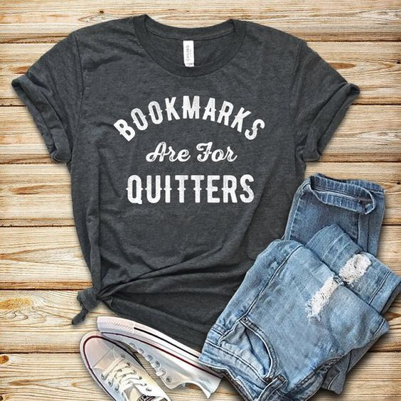 Bookmarks are for Quitters T-Shirt VL01