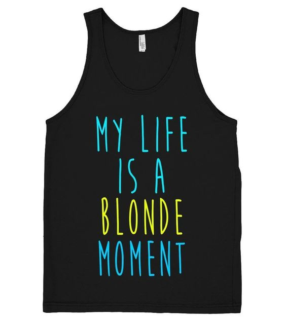 My life is a blonde moment Tank Top VL01