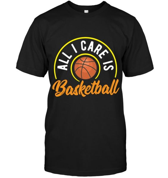 All Care Is Basketball T-Shirt EM01