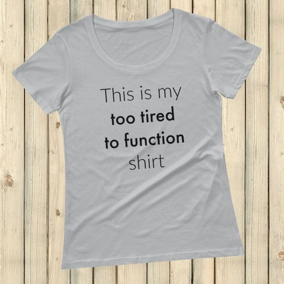 This is My Too Tired T-shirt AI01