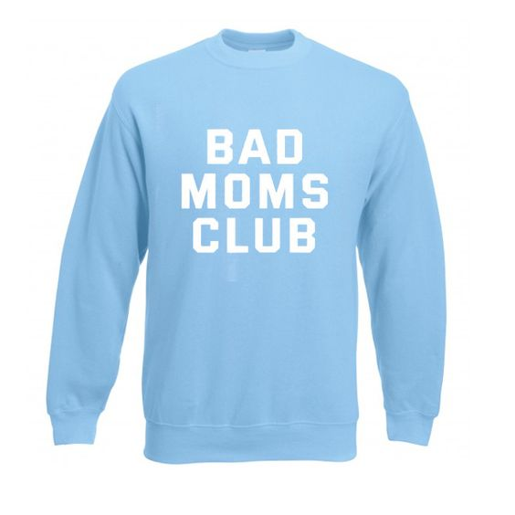 Bad moms club sweatshirt N22AI