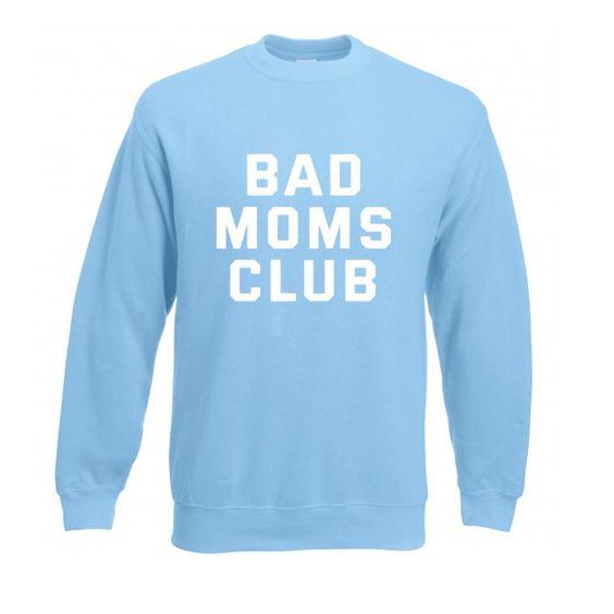 Bad moms club sweatshirt N22AI