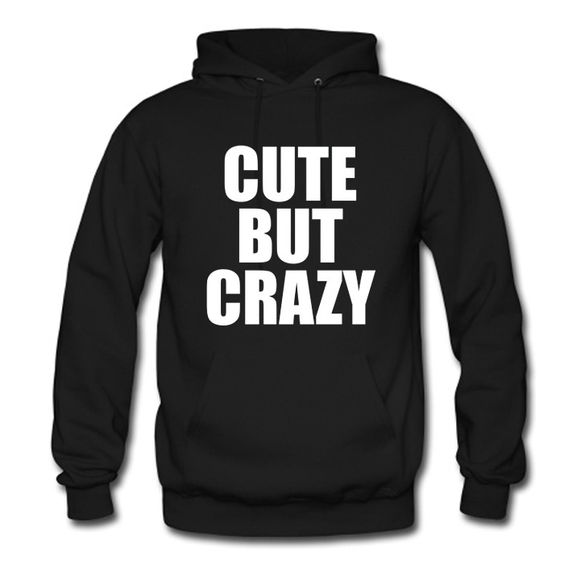 Cute but crazy Hoodie N22RS