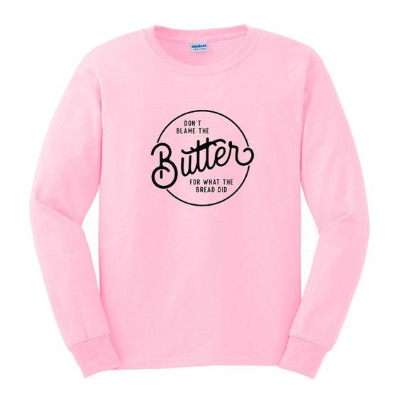 Dont Blame Butter Sweatshirt AZ22N