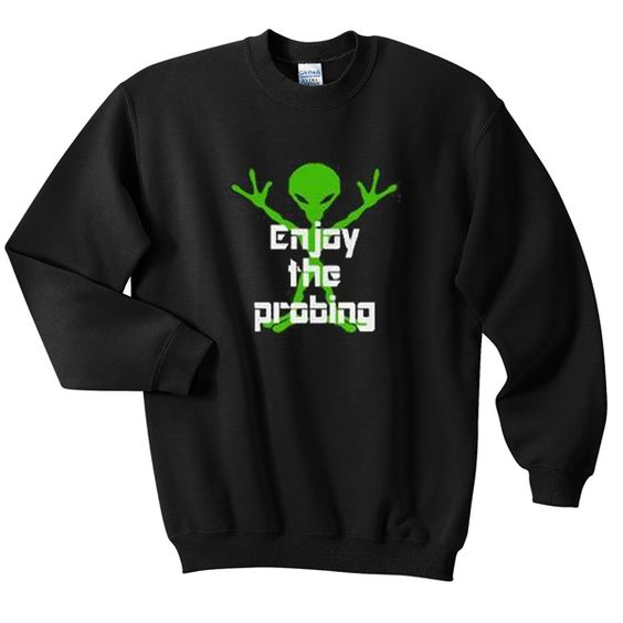 Enjoy The Probing Sweatshirt AZ22N