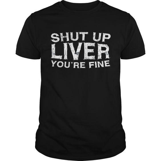 Shut Up Liver T-Shirt N7FR