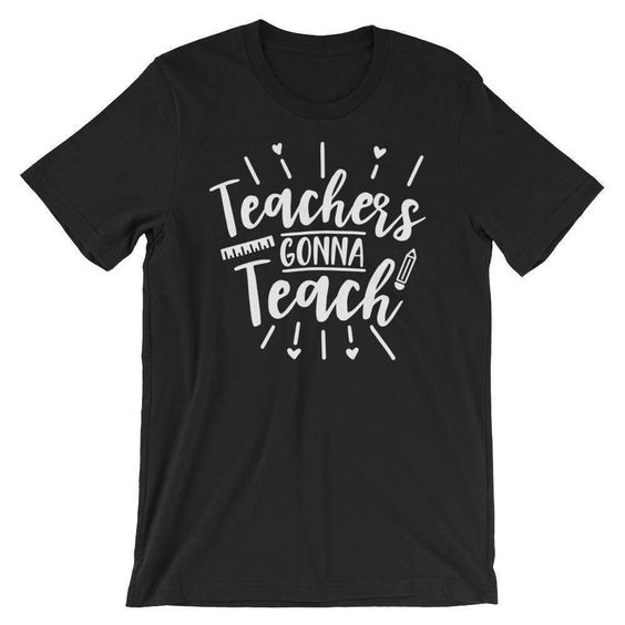 Teachers Gonna Teach Tshirt EL6N
