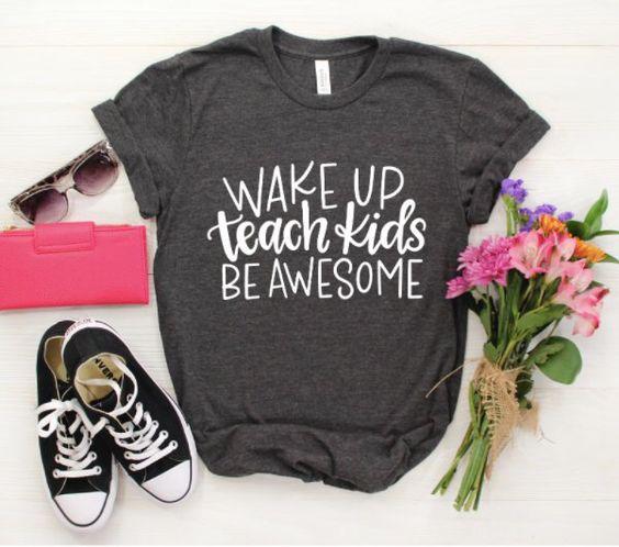 Wake Up, Teach Kids Tshirt EL6N