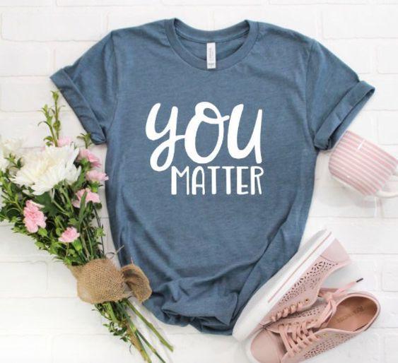 You Matter T-shirt N7AZ