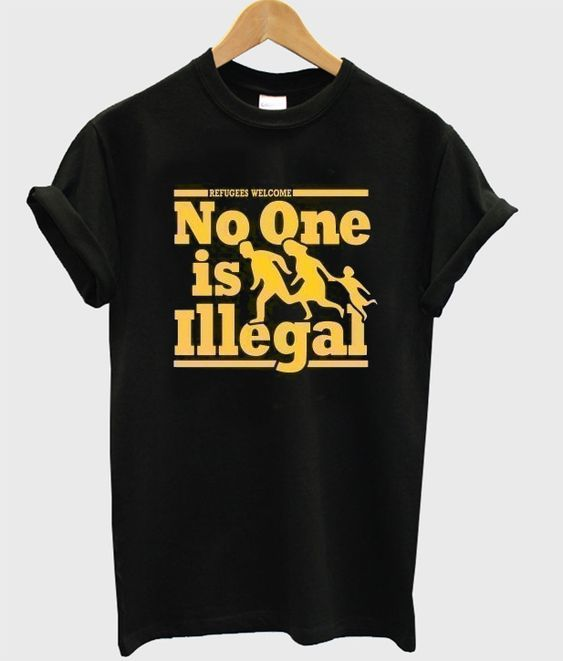 no one is illegal Tshirt EL12N