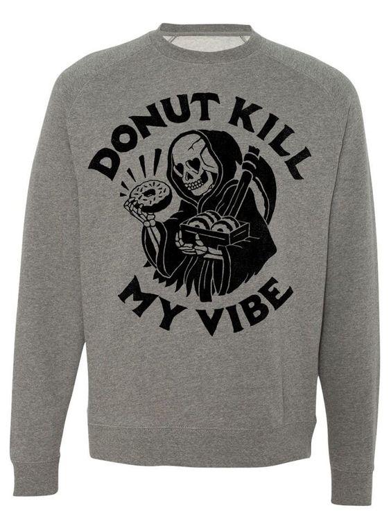Donut Kill My Vibe Sweatshirt VL5D