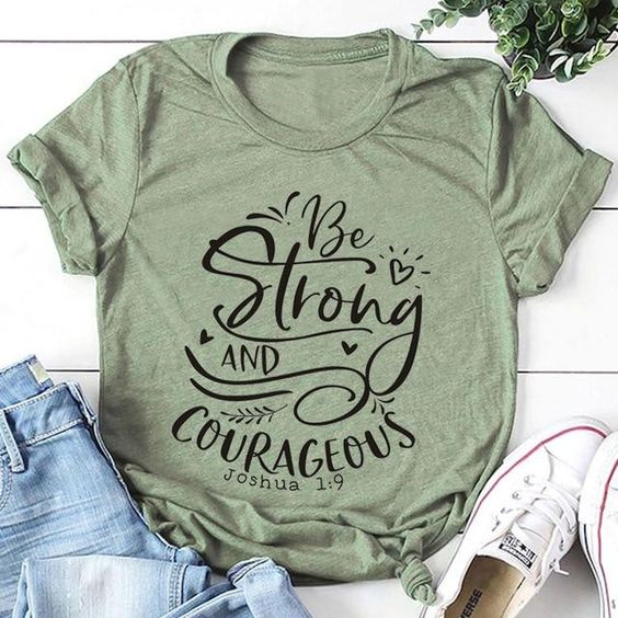 Be Strong and Courageous T-Shirt DL05F0