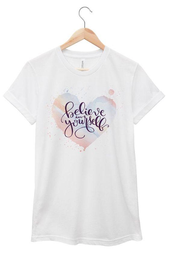 Believe In Yourself Tshirt TU17M0