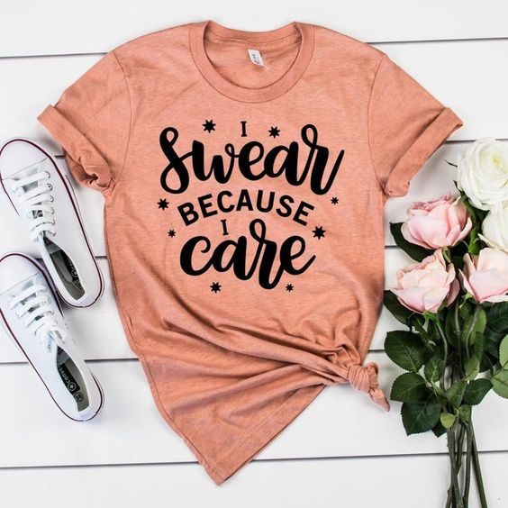 I Swear Because I Care T-Shirt AS24JN0