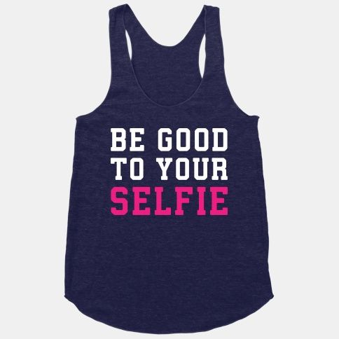 Be Good To Your Selfie Tank Top EL26A1